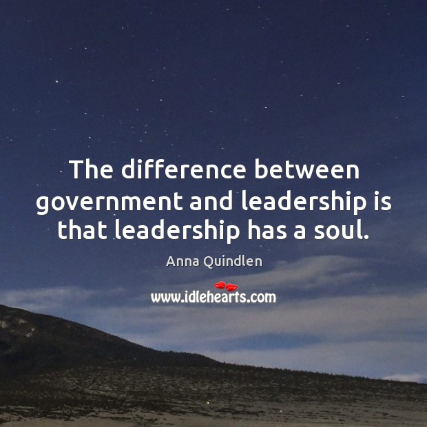 Image, The difference between government and leadership is that leadership has a soul.