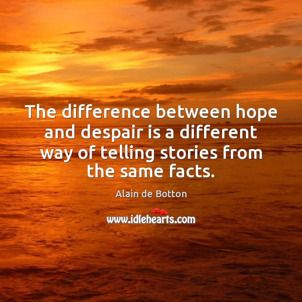 The difference between hope and despair is a different way of telling Image