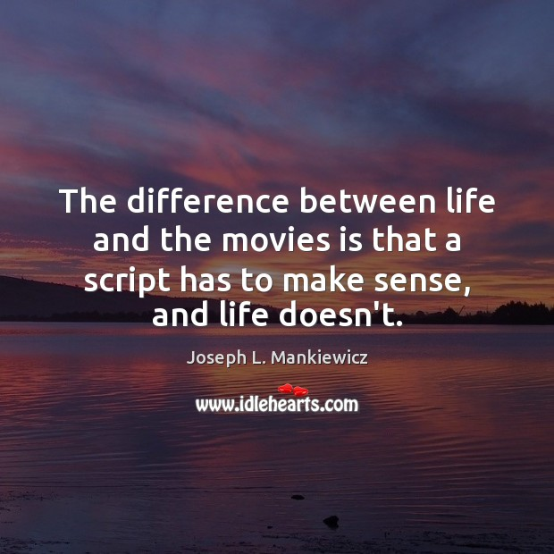 The difference between life and the movies is that a script has Joseph L. Mankiewicz Picture Quote