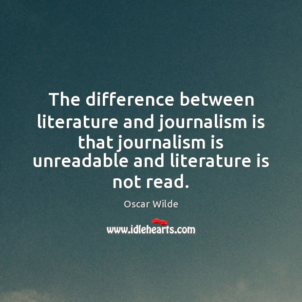 Image, The difference between literature and journalism is that journalism is unreadable and