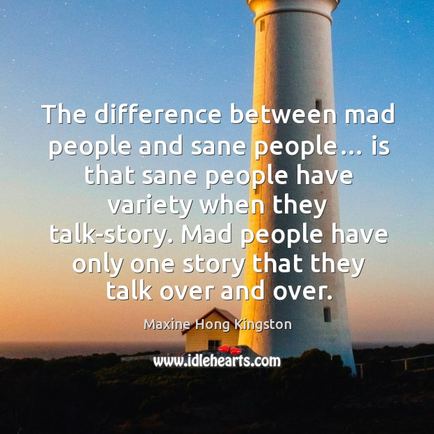 The difference between mad people and sane people… Maxine Hong Kingston Picture Quote