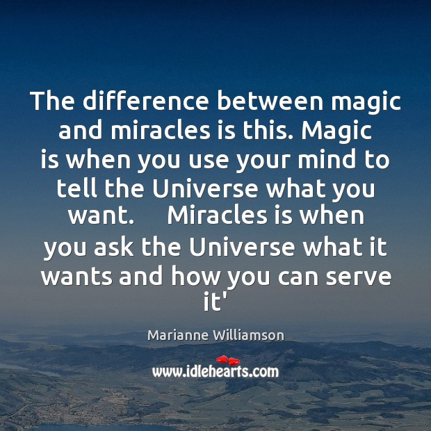 Image, The difference between magic and miracles is this. Magic is when you