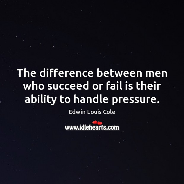 The difference between men who succeed or fail is their ability to handle pressure. Image