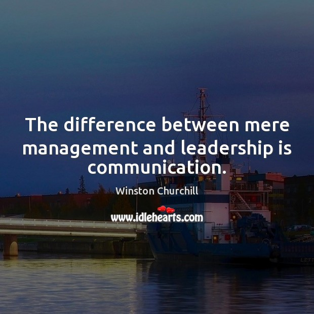 Image, The difference between mere management and leadership is communication.