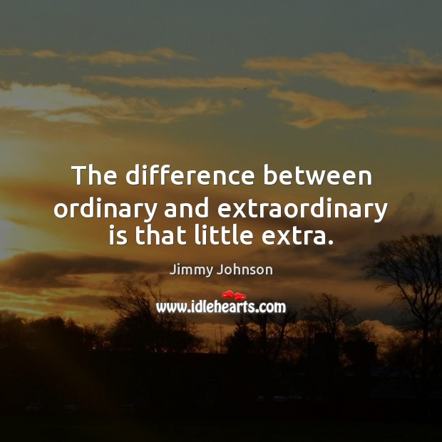 Image, The difference between ordinary and extraordinary is that little extra.
