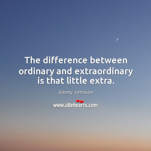The difference between ordinary and extraordinary is that little extra. Image
