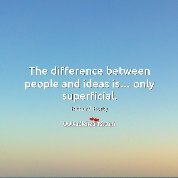 The difference between people and ideas is… only superficial. Image
