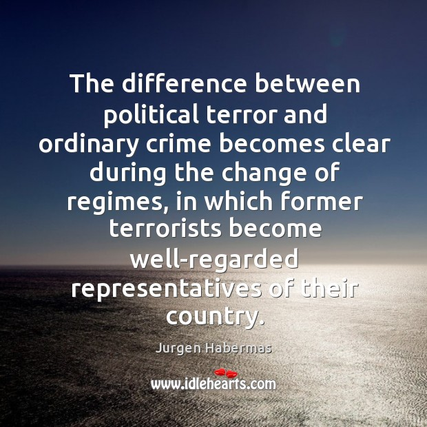 The difference between political terror and ordinary crime becomes clear during the Jurgen Habermas Picture Quote
