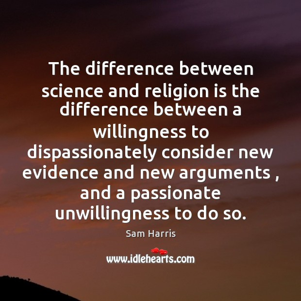 The difference between science and religion is the difference between a willingness Sam Harris Picture Quote
