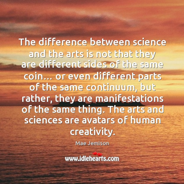 The difference between science and the arts is not that they are Mae Jemison Picture Quote