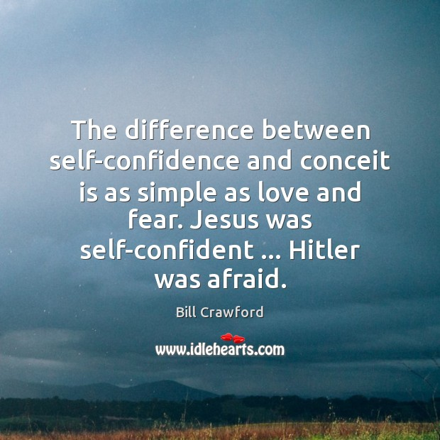 The difference between self-confidence and conceit is as simple as love and Image