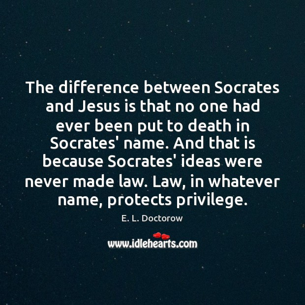 The difference between Socrates and Jesus is that no one had ever E. L. Doctorow Picture Quote