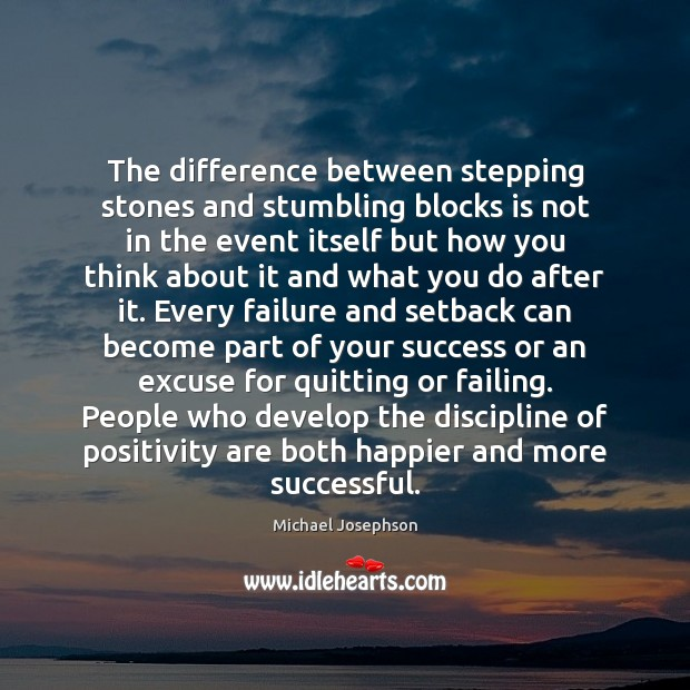 The difference between stepping stones and stumbling blocks is not in the Michael Josephson Picture Quote