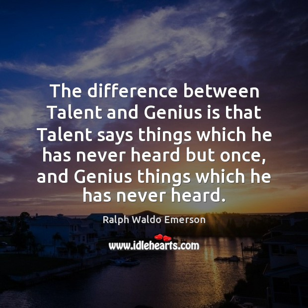 Image, The difference between Talent and Genius is that Talent says things which