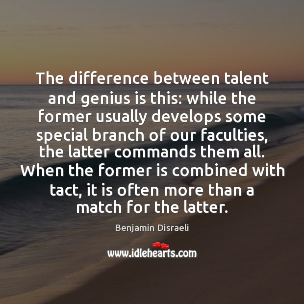 Image, The difference between talent and genius is this: while the former usually
