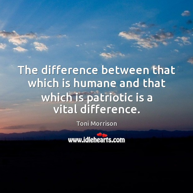 The difference between that which is humane and that which is patriotic Image