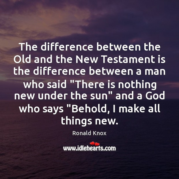 Image, The difference between the Old and the New Testament is the difference