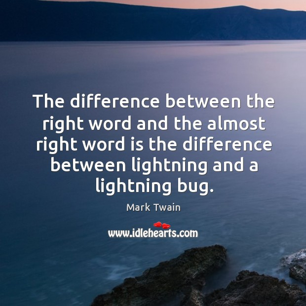 Image, The difference between the right word and the almost right word is the difference between lightning and a lightning bug.