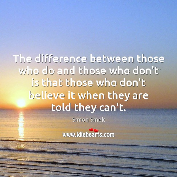 The difference between those who do and those who don't is that Image