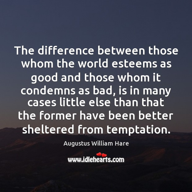 The difference between those whom the world esteems as good and those Image
