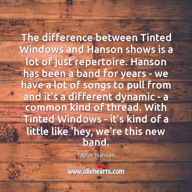 The difference between Tinted Windows and Hanson shows is a lot of Image