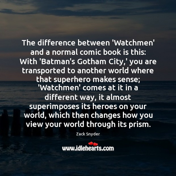 The difference between 'Watchmen' and a normal comic book is this: With Zack Snyder Picture Quote