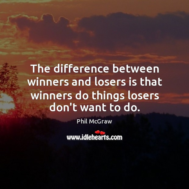 The difference between winners and losers is that winners do things losers Phil McGraw Picture Quote