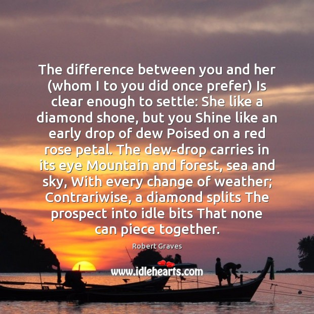 The difference between you and her (whom I to you did once Robert Graves Picture Quote