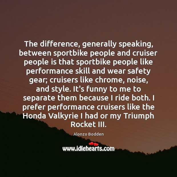 Image, The difference, generally speaking, between sportbike people and cruiser people is that