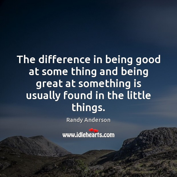 Image, The difference in being good at some thing and being great at