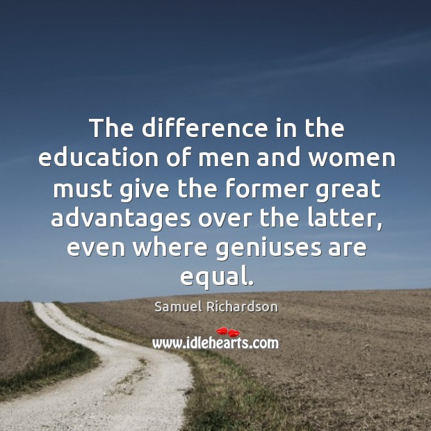 Image, The difference in the education of men and women must give the former great advantages over the latter, even where geniuses are equal.