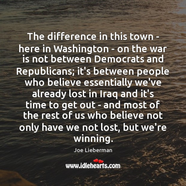 The difference in this town – here in Washington – on the Joe Lieberman Picture Quote