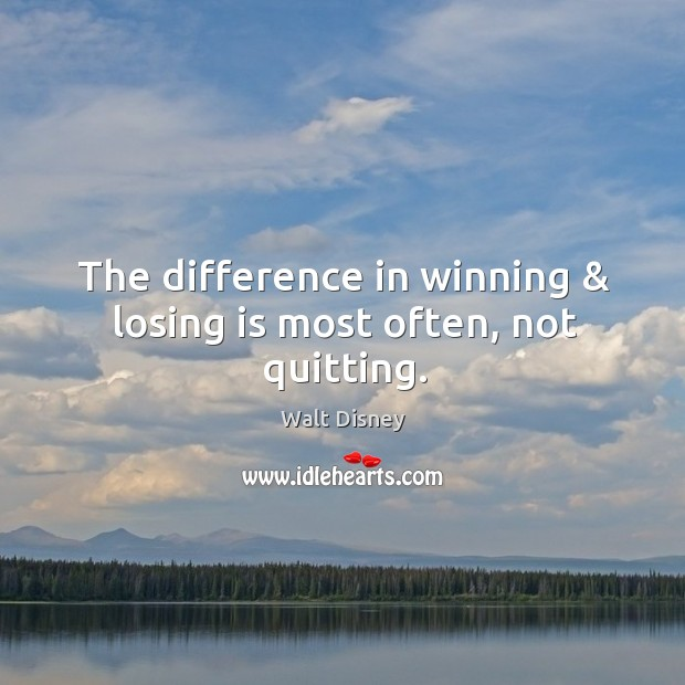 The difference in winning & losing is most often, not quitting. Image