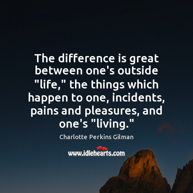"""Image, The difference is great between one's outside """"life,"""" the things which happen"""