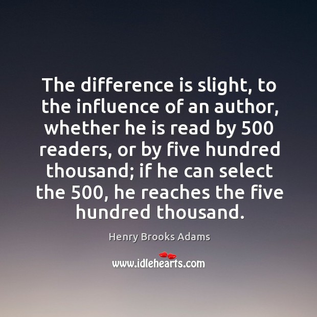 Image, The difference is slight, to the influence of an author, whether he is read by 500 readers