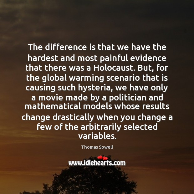 The difference is that we have the hardest and most painful evidence Thomas Sowell Picture Quote