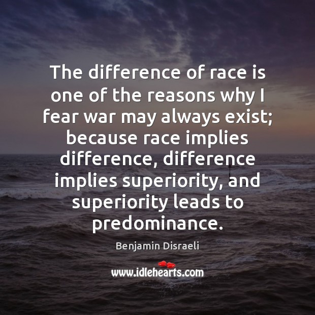 The difference of race is one of the reasons why I fear Image