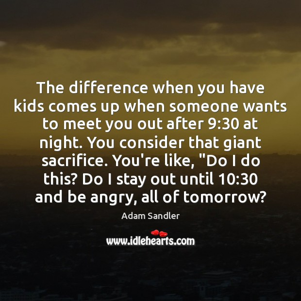 Image, The difference when you have kids comes up when someone wants to