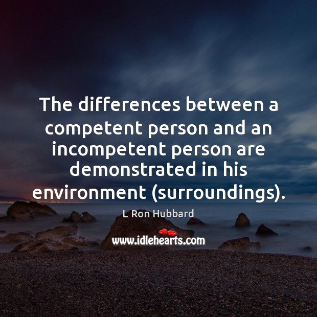 The differences between a competent person and an incompetent person are demonstrated L Ron Hubbard Picture Quote