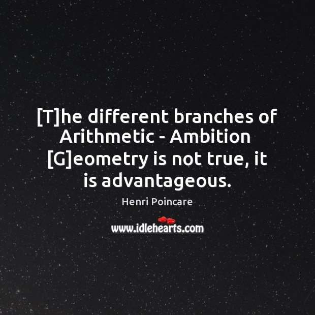 [T]he different branches of Arithmetic – Ambition  [G]eometry is not Image