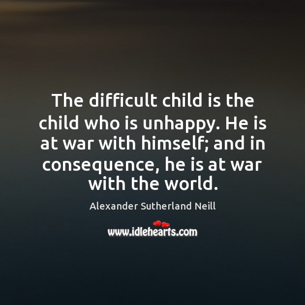 Image, The difficult child is the child who is unhappy. He is at