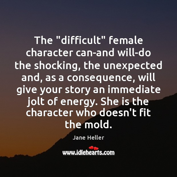 """Image, The """"difficult"""" female character can-and will-do the shocking, the unexpected and, as"""