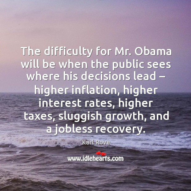 Image, The difficulty for mr. Obama will be when the public sees where his decisions lead – higher inflation