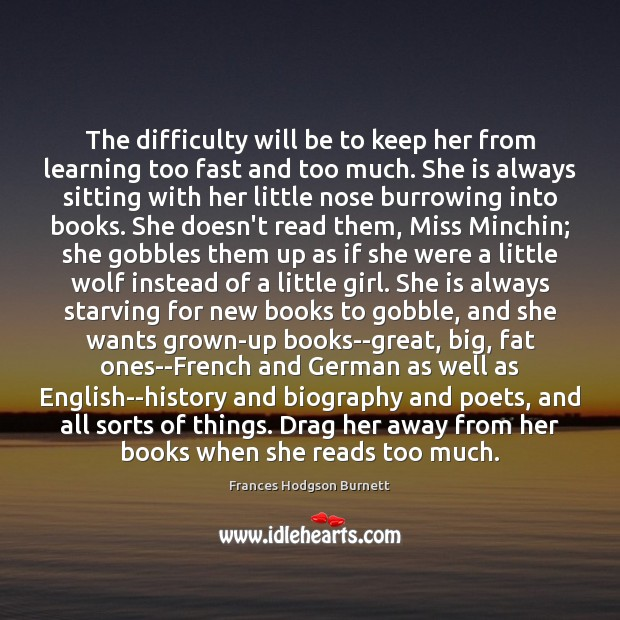 The difficulty will be to keep her from learning too fast and Frances Hodgson Burnett Picture Quote