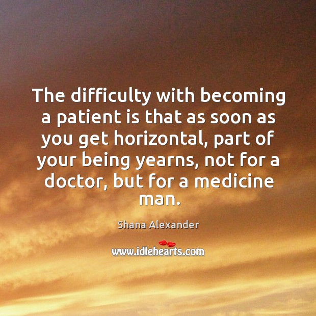Image, The difficulty with becoming a patient is that as soon as you get horizontal