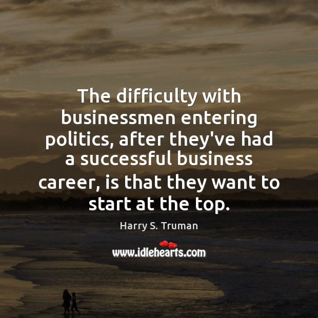 Image, The difficulty with businessmen entering politics, after they've had a successful business