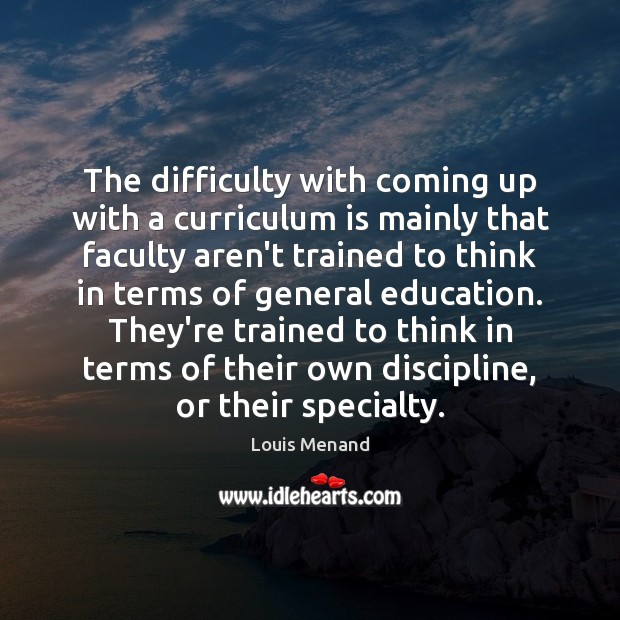 The difficulty with coming up with a curriculum is mainly that faculty Image