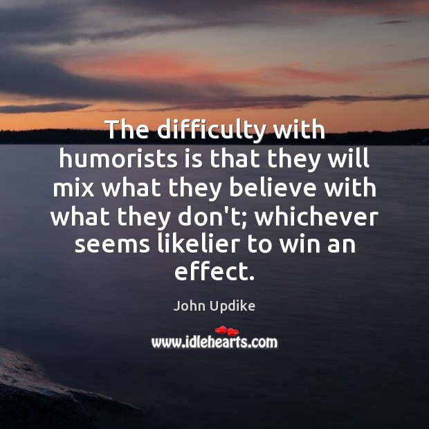 Image, The difficulty with humorists is that they will mix what they believe