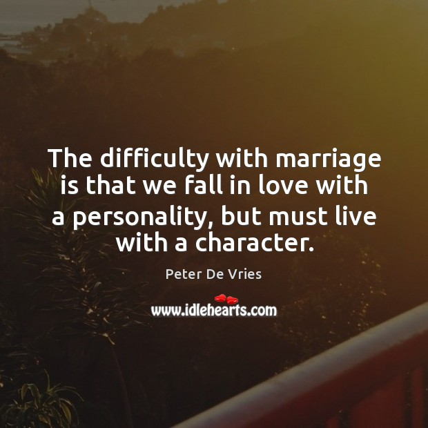 Image, The difficulty with marriage is that we fall in love with a
