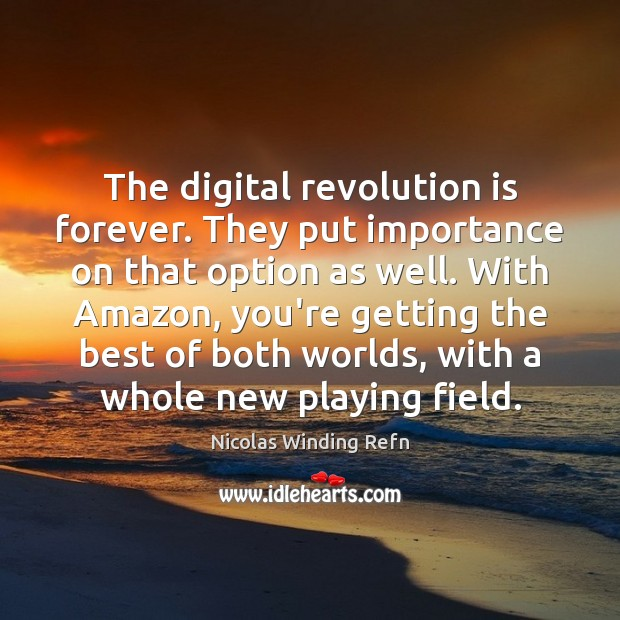 Image, The digital revolution is forever. They put importance on that option as